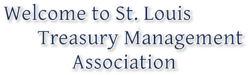 Welcome to St. Louis         Treasury Management               Association